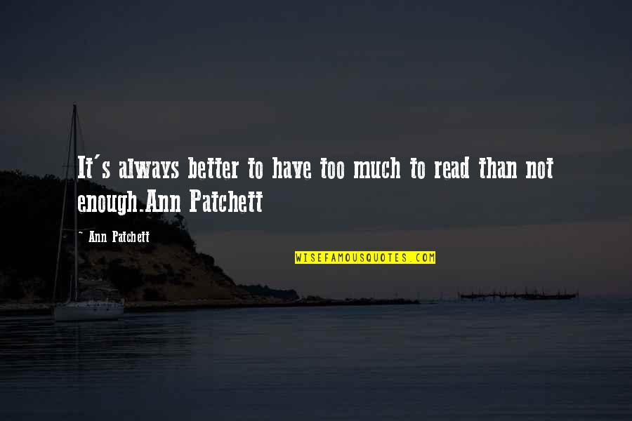 Disloyal Sister Quotes By Ann Patchett: It's always better to have too much to