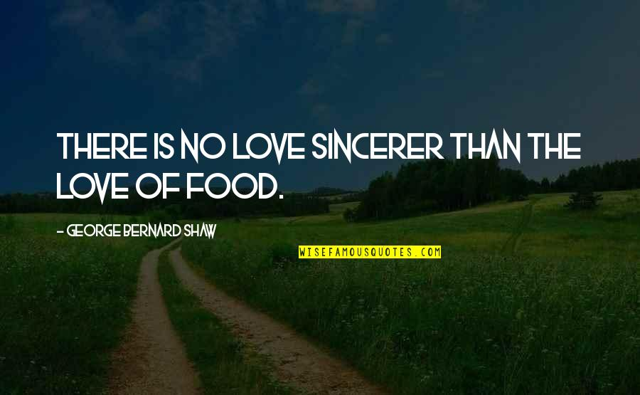 Disloyal Sister Quotes By George Bernard Shaw: There is no love sincerer than the love