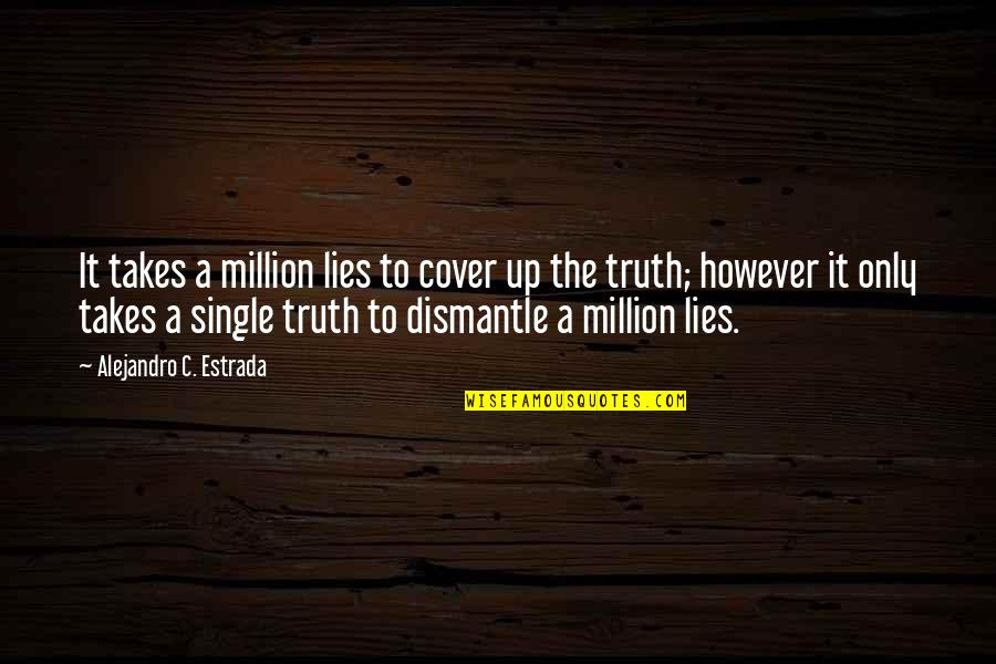 Dismantle Quotes By Alejandro C. Estrada: It takes a million lies to cover up