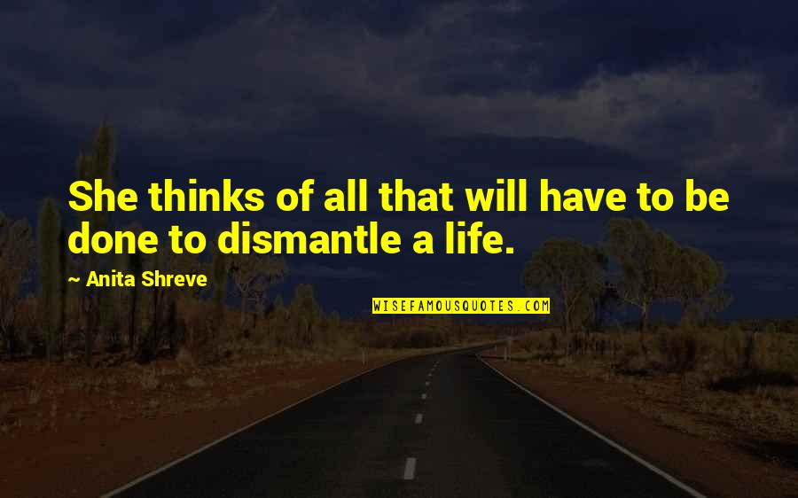 Dismantle Quotes By Anita Shreve: She thinks of all that will have to