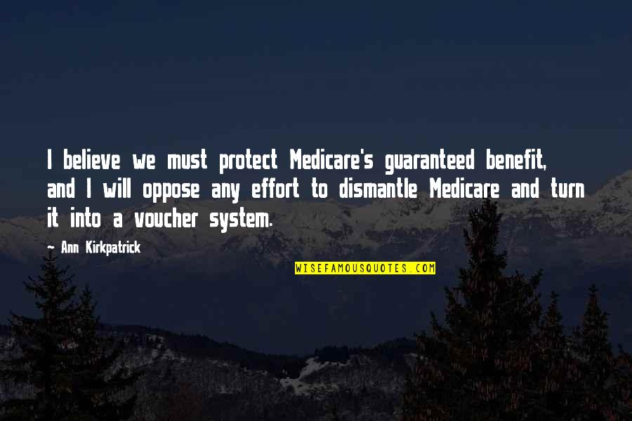 Dismantle Quotes By Ann Kirkpatrick: I believe we must protect Medicare's guaranteed benefit,