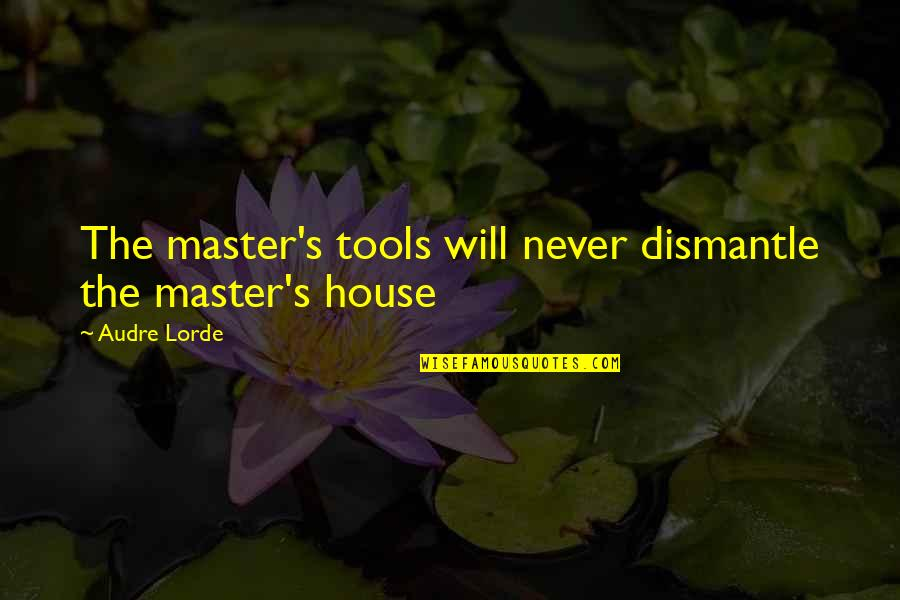 Dismantle Quotes By Audre Lorde: The master's tools will never dismantle the master's