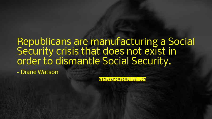 Dismantle Quotes By Diane Watson: Republicans are manufacturing a Social Security crisis that