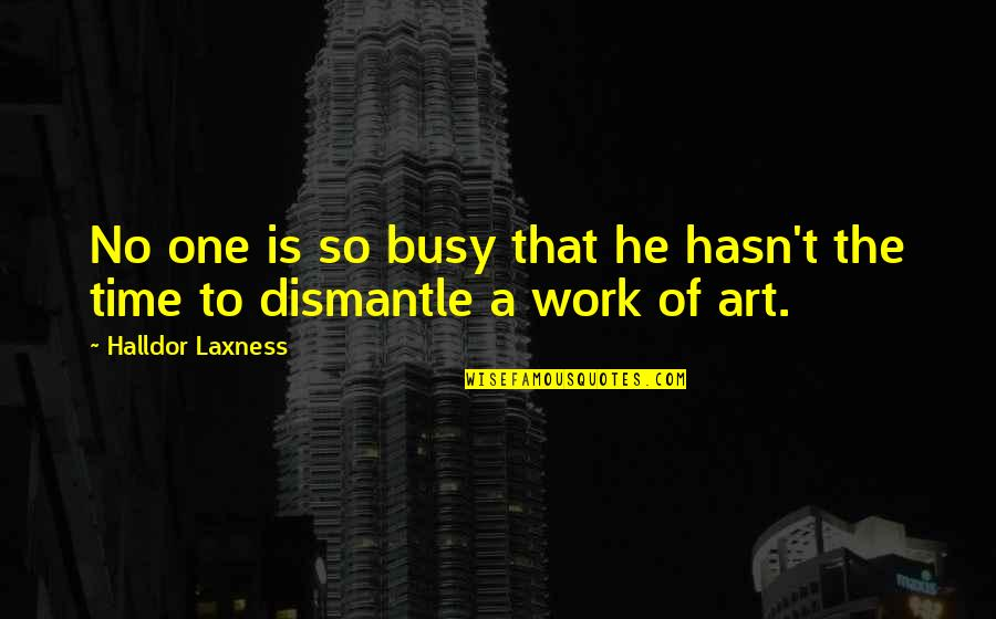 Dismantle Quotes By Halldor Laxness: No one is so busy that he hasn't