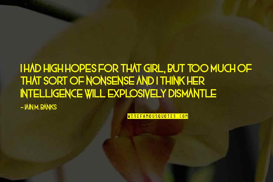 Dismantle Quotes By Iain M. Banks: I had high hopes for that girl, but