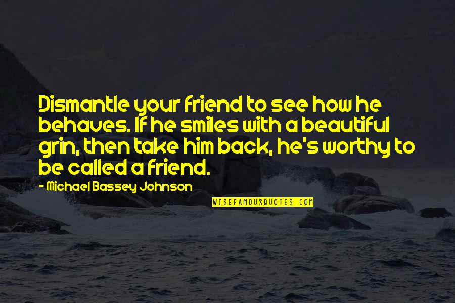 Dismantle Quotes By Michael Bassey Johnson: Dismantle your friend to see how he behaves.