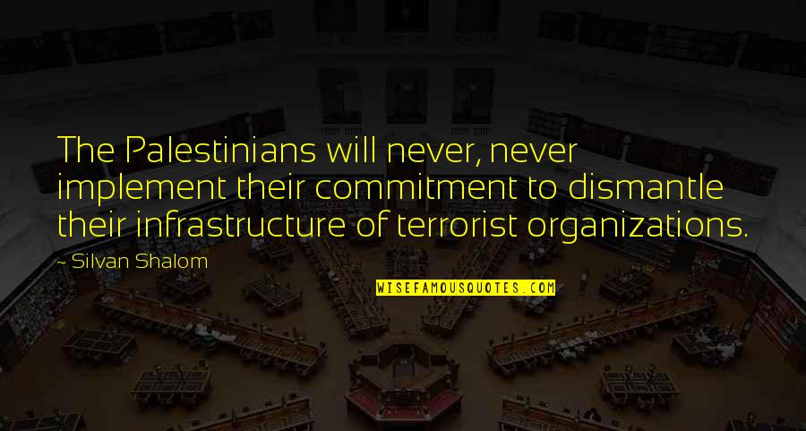 Dismantle Quotes By Silvan Shalom: The Palestinians will never, never implement their commitment