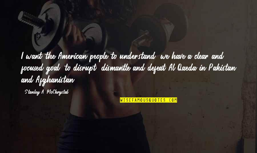 Dismantle Quotes By Stanley A. McChrystal: I want the American people to understand, we