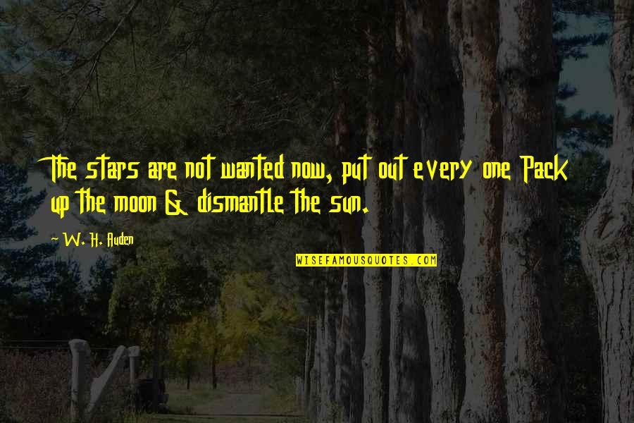 Dismantle Quotes By W. H. Auden: The stars are not wanted now, put out