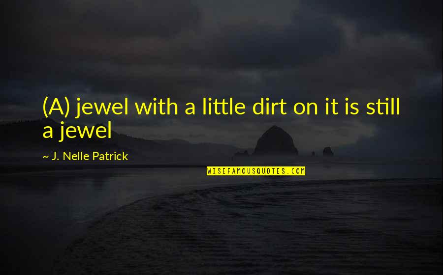 Dismissals Quotes By J. Nelle Patrick: (A) jewel with a little dirt on it