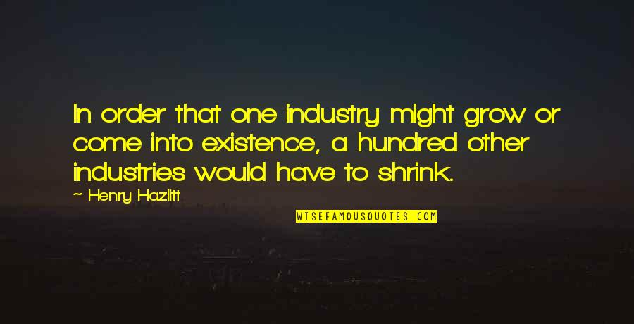 Disney Channel Let It Shine Quotes By Henry Hazlitt: In order that one industry might grow or