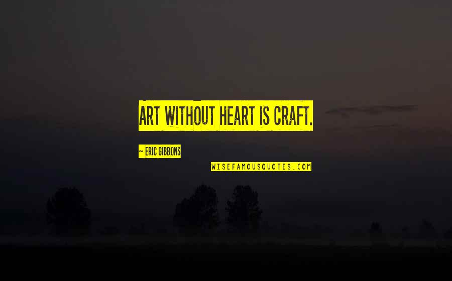 Disney Chip Quotes By Eric Gibbons: Art without heart is craft.