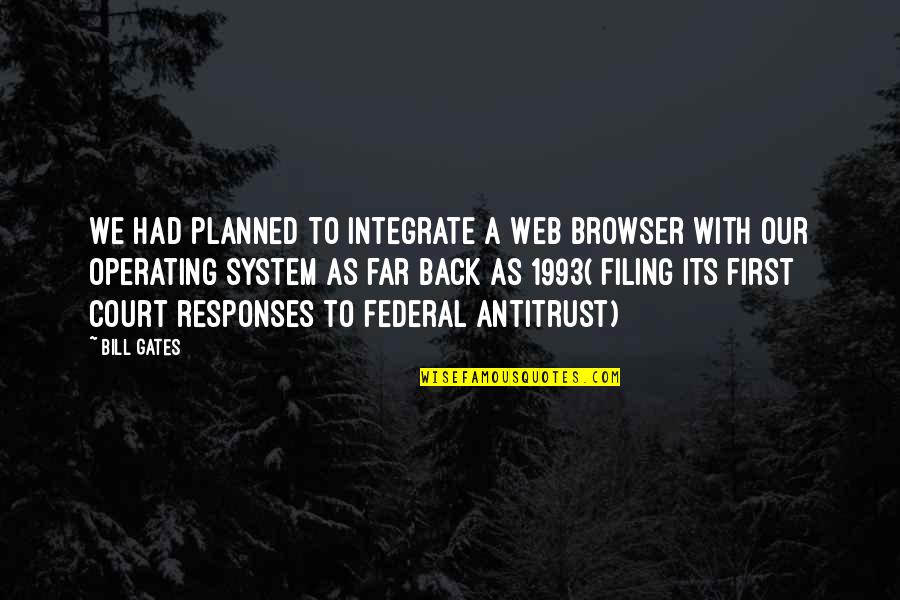 Disney Hollywood Studios Quotes By Bill Gates: We had planned to integrate a Web browser