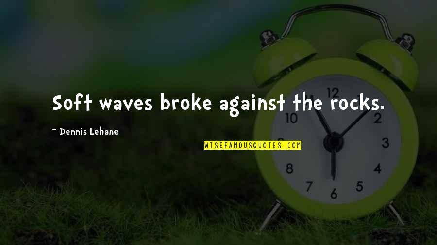 Disney Hollywood Studios Quotes By Dennis Lehane: Soft waves broke against the rocks.