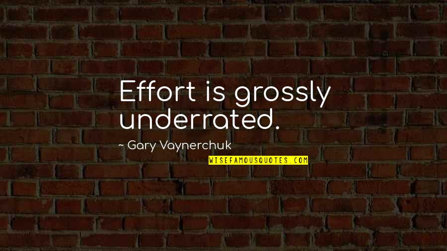 Disney Hollywood Studios Quotes By Gary Vaynerchuk: Effort is grossly underrated.