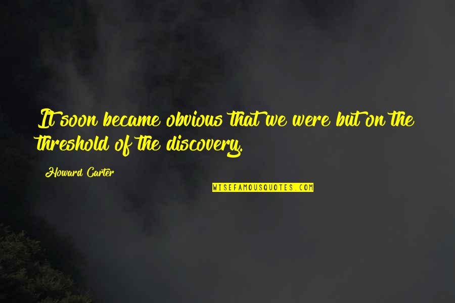 Disney Hollywood Studios Quotes By Howard Carter: It soon became obvious that we were but