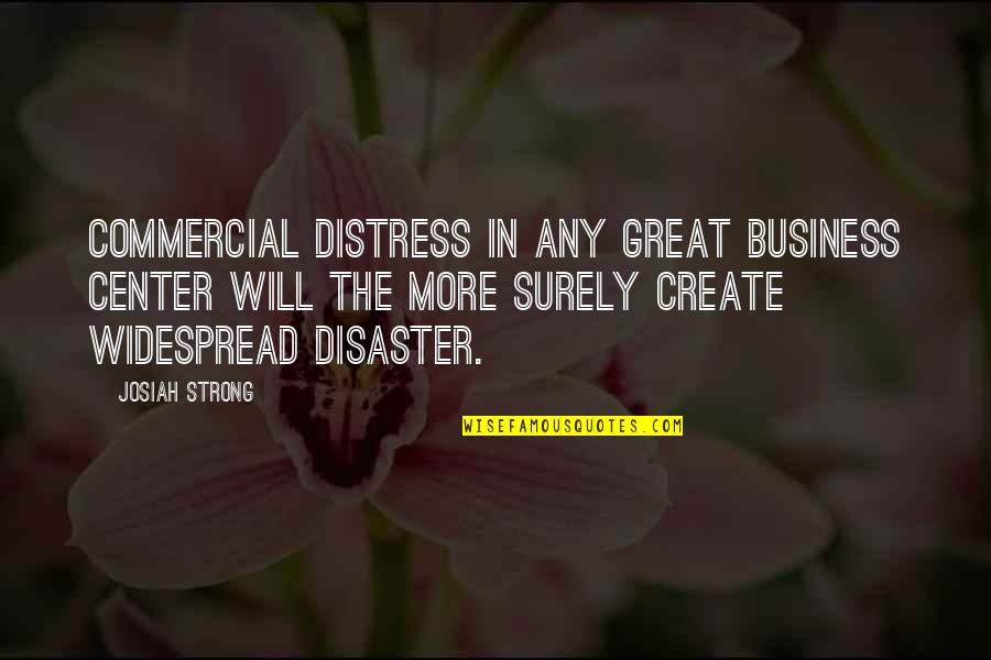 Disney Hollywood Studios Quotes By Josiah Strong: Commercial distress in any great business center will