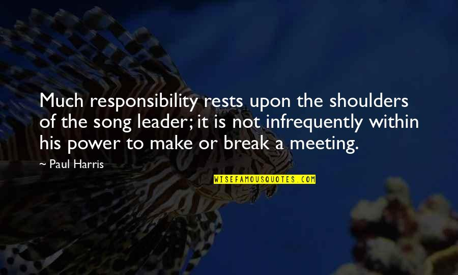 Disney Hollywood Studios Quotes By Paul Harris: Much responsibility rests upon the shoulders of the