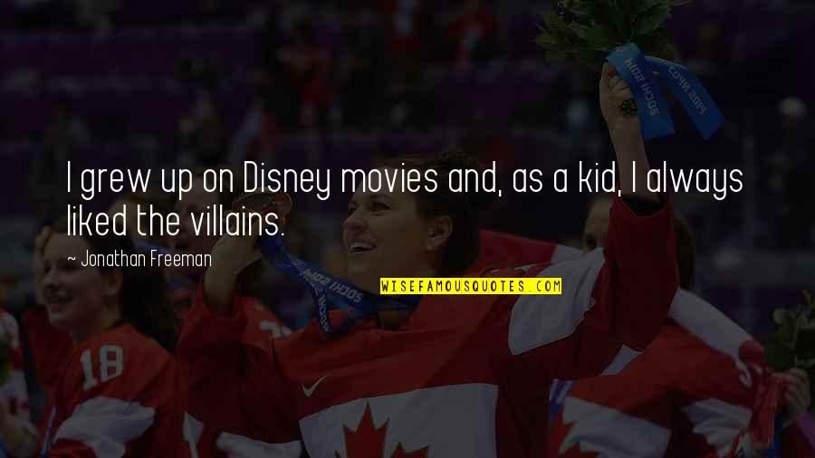 Disney Movies Quotes By Jonathan Freeman: I grew up on Disney movies and, as