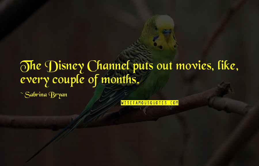 Disney Movies Quotes By Sabrina Bryan: The Disney Channel puts out movies, like, every