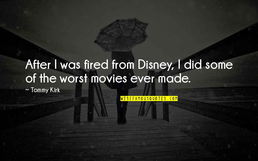 Disney Movies Quotes By Tommy Kirk: After I was fired from Disney, I did