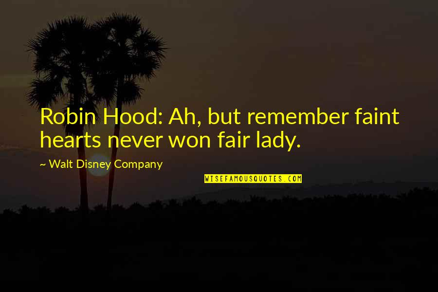 Disney Movies Quotes By Walt Disney Company: Robin Hood: Ah, but remember faint hearts never