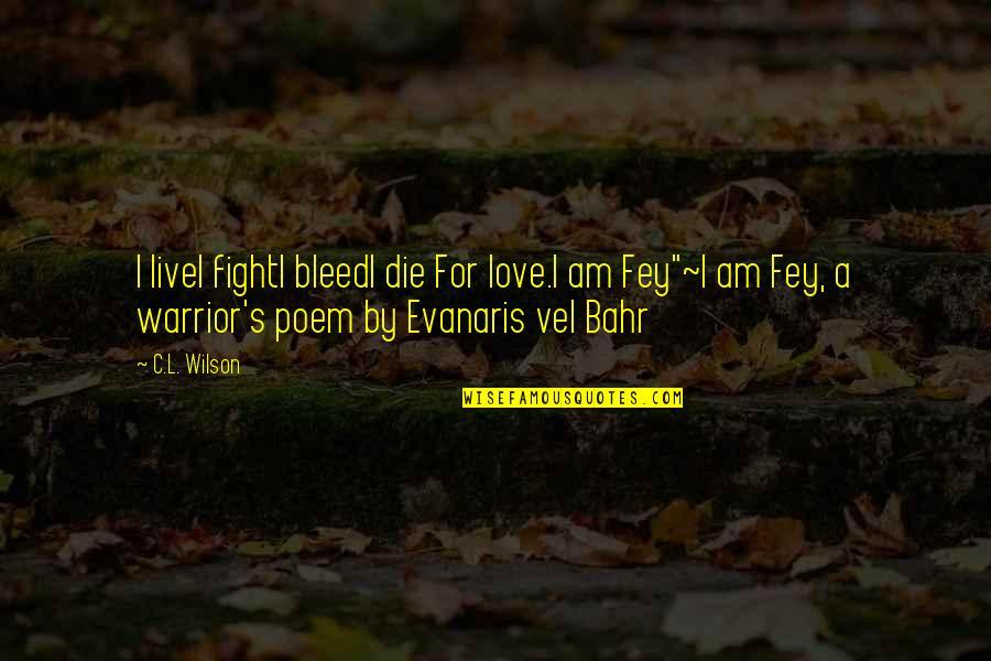 Disney World Vacation Quotes By C.L. Wilson: I liveI fightI bleedI die For love.I am