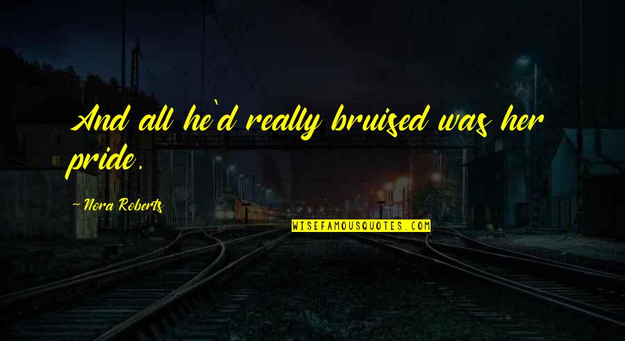 Disney World Vacation Quotes By Nora Roberts: And all he'd really bruised was her pride.