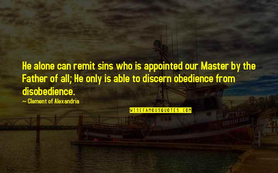 Disobedience Obedience Quotes By Clement Of Alexandria: He alone can remit sins who is appointed