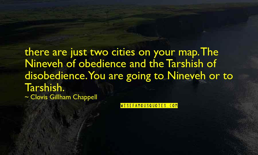 Disobedience Obedience Quotes By Clovis Gillham Chappell: there are just two cities on your map.