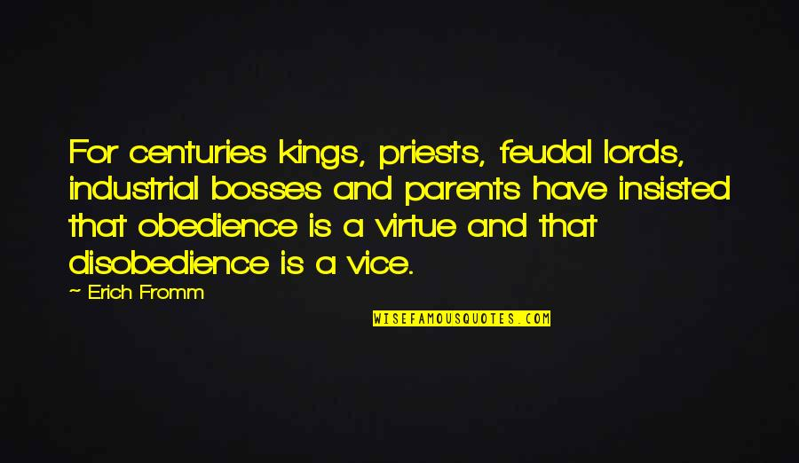 Disobedience Obedience Quotes By Erich Fromm: For centuries kings, priests, feudal lords, industrial bosses