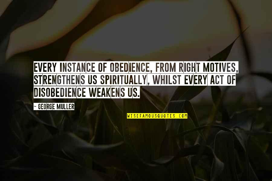 Disobedience Obedience Quotes By George Muller: Every instance of obedience, from right motives, strengthens