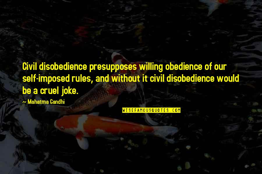 Disobedience Obedience Quotes By Mahatma Gandhi: Civil disobedience presupposes willing obedience of our self-imposed