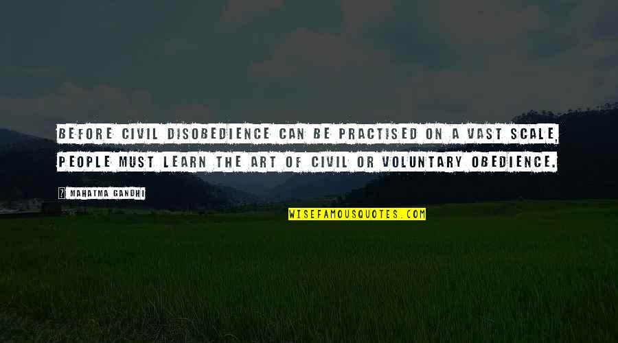 Disobedience Obedience Quotes By Mahatma Gandhi: Before civil disobedience can be practised on a