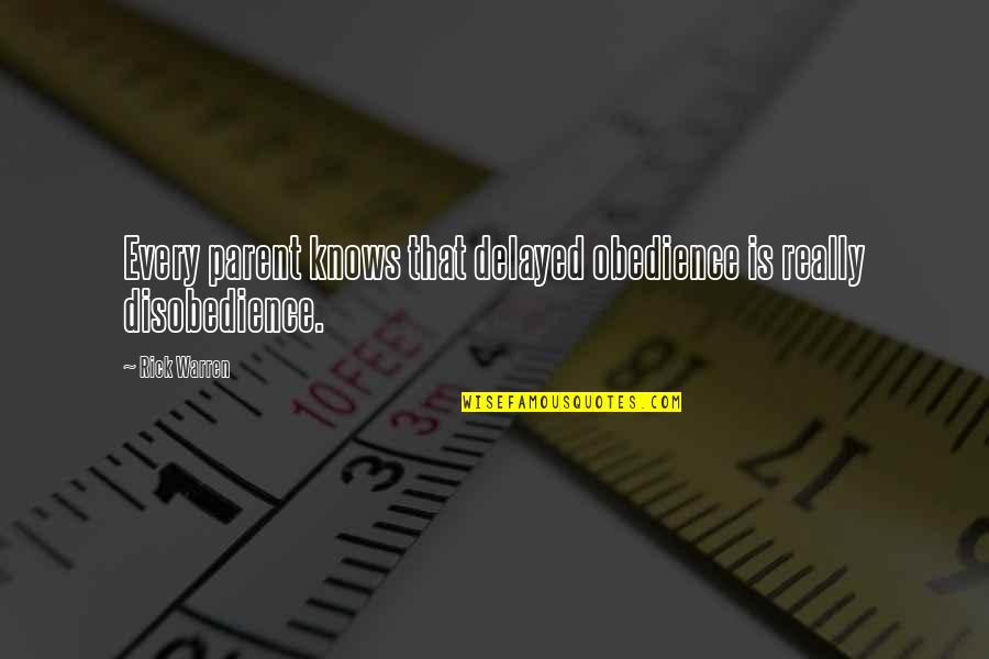 Disobedience Obedience Quotes By Rick Warren: Every parent knows that delayed obedience is really