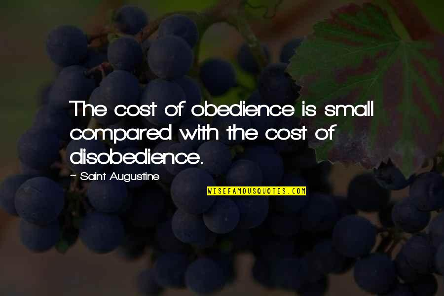 Disobedience Obedience Quotes By Saint Augustine: The cost of obedience is small compared with