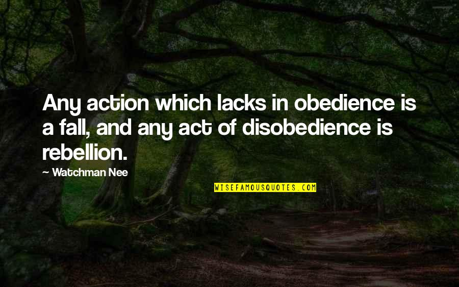 Disobedience Obedience Quotes By Watchman Nee: Any action which lacks in obedience is a