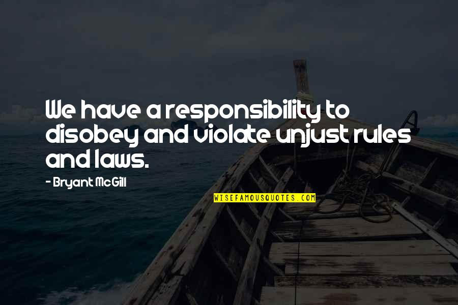 Disobey Rules Quotes By Bryant McGill: We have a responsibility to disobey and violate