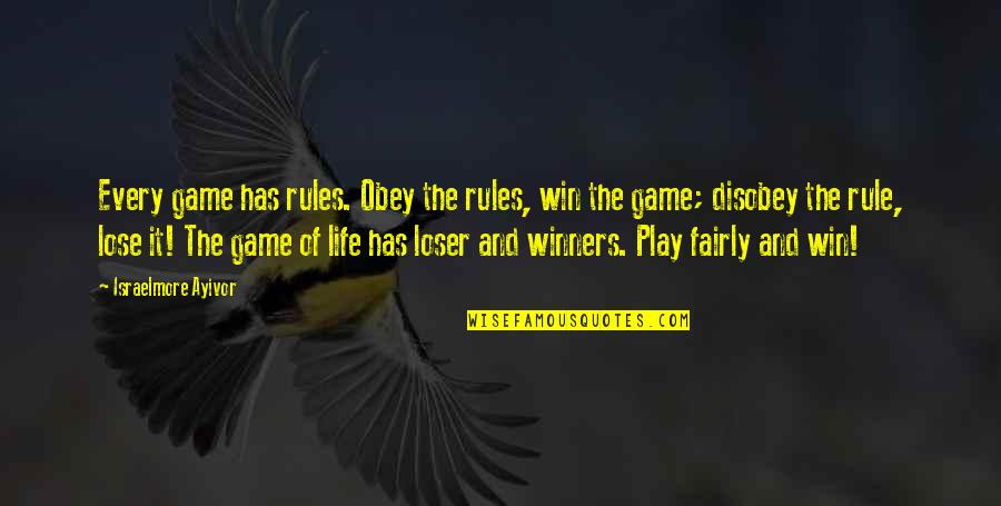 Disobey Rules Quotes By Israelmore Ayivor: Every game has rules. Obey the rules, win