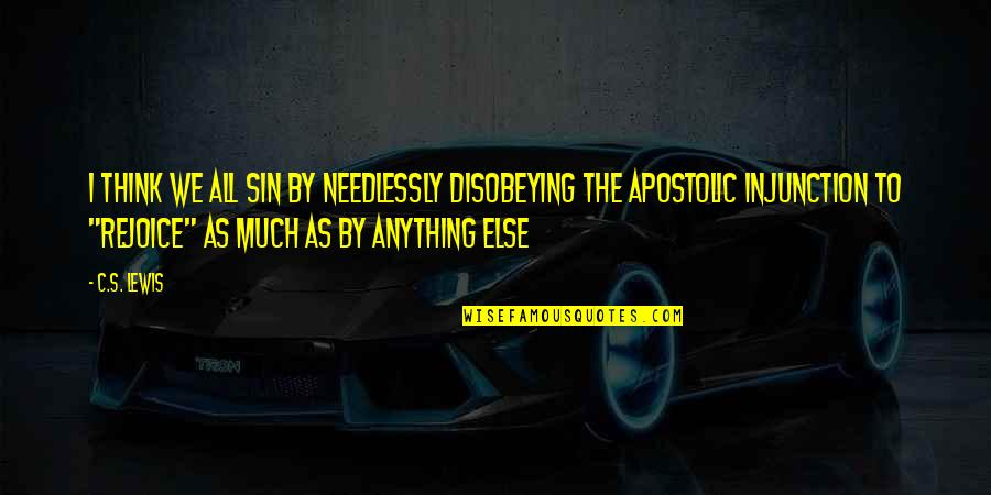 Disobeying Quotes By C.S. Lewis: I think we all sin by needlessly disobeying
