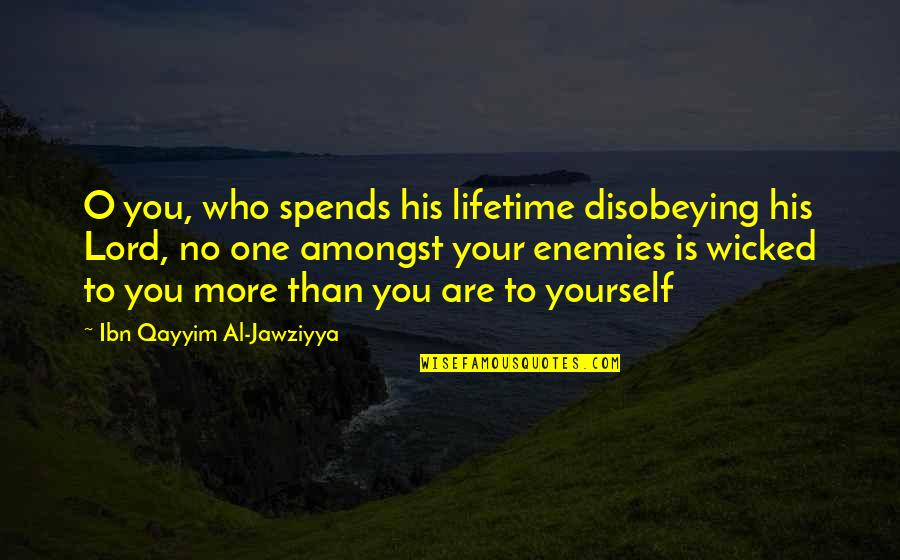 Disobeying Quotes By Ibn Qayyim Al-Jawziyya: O you, who spends his lifetime disobeying his