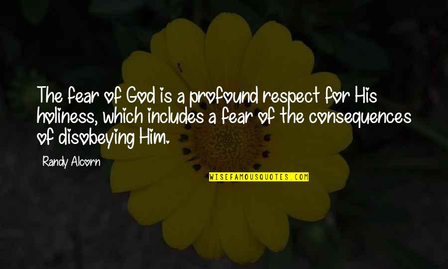 Disobeying Quotes By Randy Alcorn: The fear of God is a profound respect