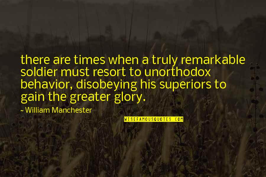 Disobeying Quotes By William Manchester: there are times when a truly remarkable soldier
