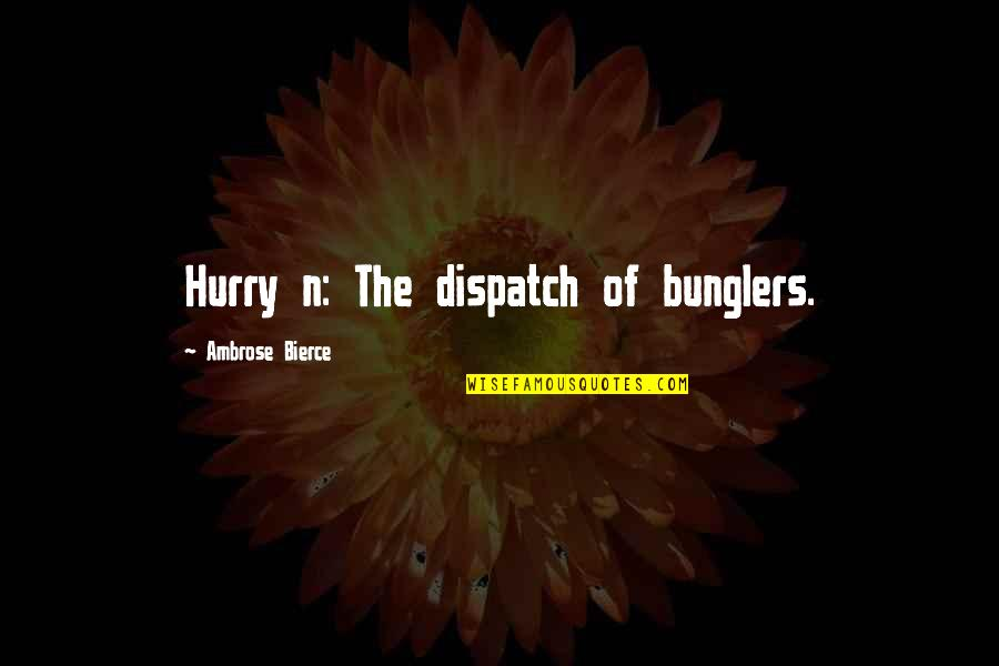 Dispatch Quotes By Ambrose Bierce: Hurry n: The dispatch of bunglers.