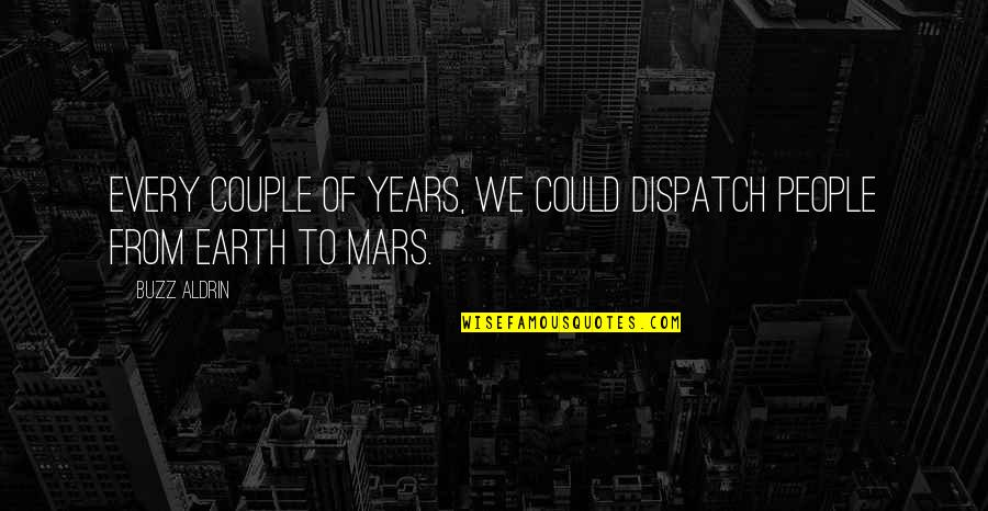 Dispatch Quotes By Buzz Aldrin: Every couple of years, we could dispatch people
