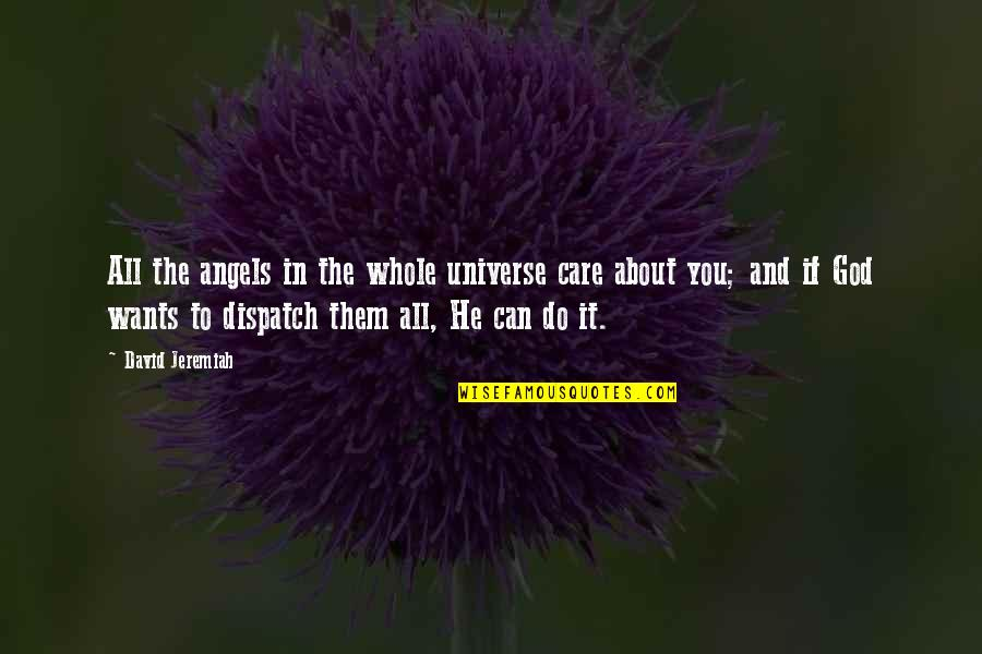 Dispatch Quotes By David Jeremiah: All the angels in the whole universe care