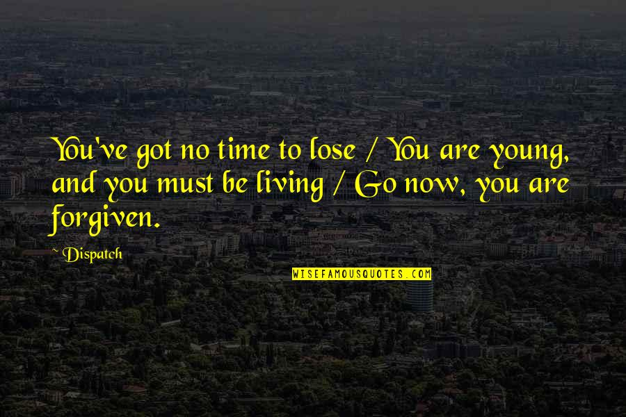 Dispatch Quotes By Dispatch: You've got no time to lose / You