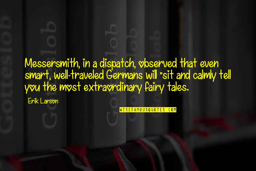 Dispatch Quotes By Erik Larson: Messersmith, in a dispatch, observed that even smart,