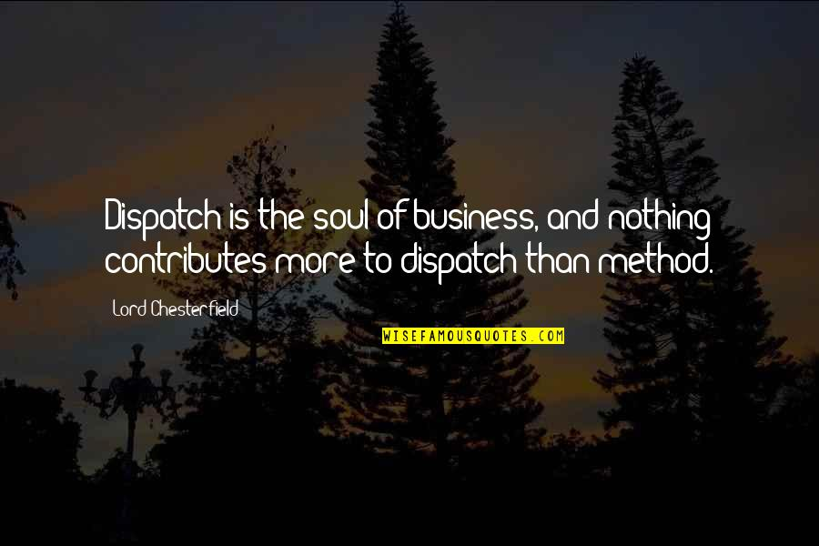 Dispatch Quotes By Lord Chesterfield: Dispatch is the soul of business, and nothing