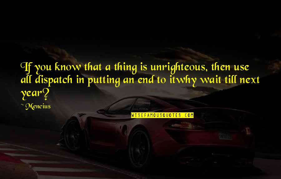 Dispatch Quotes By Mencius: If you know that a thing is unrighteous,